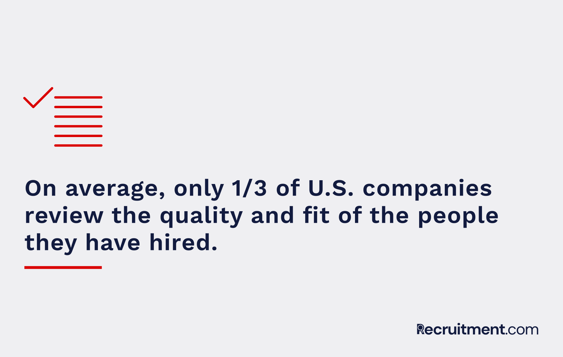 Most recruiters do not review the quality and fit of their hires.
